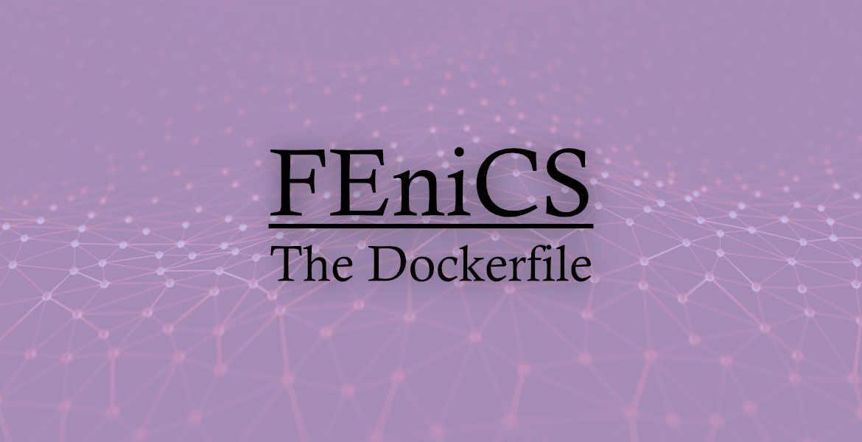 Understanding the dockerfile of DOLFIN-X – Computational Mechanics